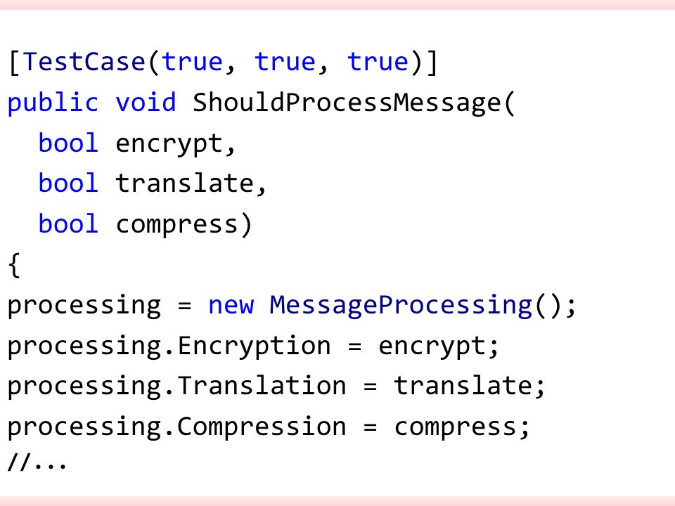 [TestCase(true, true, true)] public void ShouldProcessMessage(